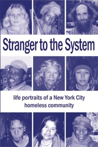Stranger to the System : Life Portraits of a New York City Homeless Community, JIM FLYNN