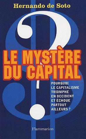 Le mystère du capital : Pourquoi le capitalisme triomphe en Occident et échoue partout ailleurs