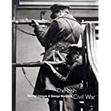 The Irish Civil War: A Photographic: A Photographic Recordby George Morrison