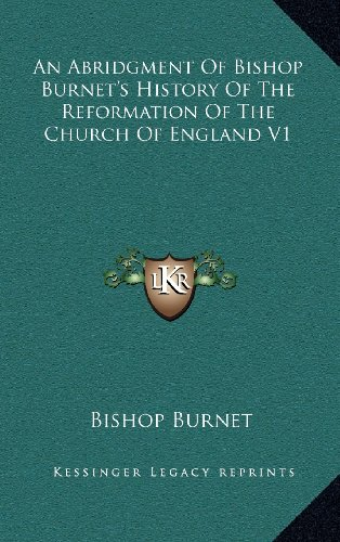 An Abridgment of Bishop Burnet's History of the Reformation of the Church of England V1