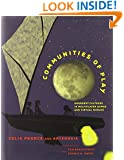 Communities of Play: Emergent Cultures in Multiplayer Games and Virtual Worlds