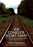 The Complete Secret Army: An Unofficial and Unauthorised Guide to the Classic TV Drama Series