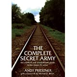 The Complete Secret Army: An Unofficial and Unauthorised Guide to the Classic TV Drama Seriesby Andy Priestner