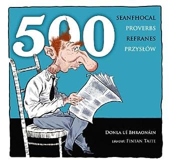 500 Proverbs - 500 Seanfhocal - 500 Przyslow - 500 Refranes - Kindle