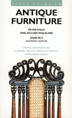 Field Guide to Antique Furniture Peter Philp, Gillian Walkling and John Bly