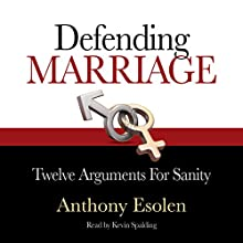 Defending Marriage: Twelve Arguments for Sanity (       UNABRIDGED) by Anthony Esolen Narrated by Kevin Spalding