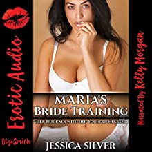 Maria's Bride Training: MILF Bride Sex with Her Younger Husband Audiobook by Jessica Silver Narrated by Kelly Morgan
