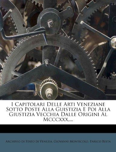 I Capitolari Delle Arti Veneziane Sotto Poste Alla Guistizia E Poi Alla Giustizia Vecchia Dalle Origini Al Mcccxxx,...