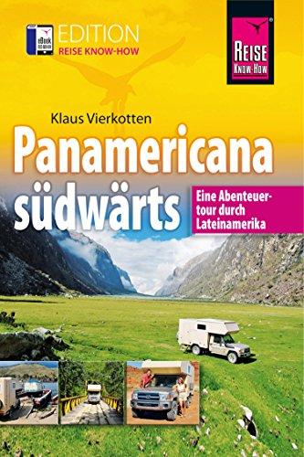 Panamericana südwärts: Eine Abenteuertour durch Lateinamerika (Edition Reise Know-How)