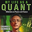 My Life as a Quant: Reflections on Physics and Finance Audiobook by Emanuel Derman Narrated by Peter Ganim