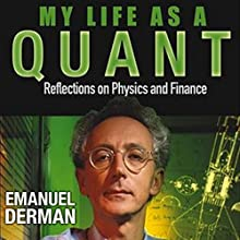 My Life as a Quant: Reflections on Physics and Finance | Livre audio Auteur(s) : Emanuel Derman Narrateur(s) : Peter Ganim