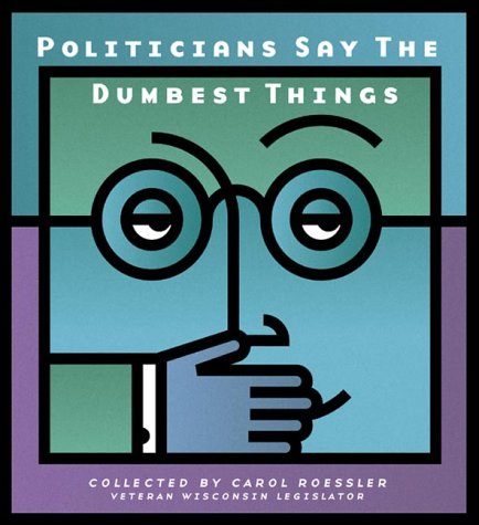 Politicians Say the Dumbest Things