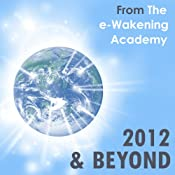 2012 and Beyond from The e-Wakening Academy: Understand the shift of ages and your role in these changing times | [Kimberley Jones]