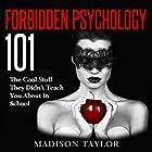 Forbidden Psychology 101: The Cool Stuff They Didn't Teach You About In School Hörbuch von Madison Taylor Gesprochen von: Jim D Johnston