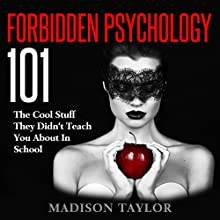 Forbidden Psychology 101: The Cool Stuff They Didn't Teach You About In School Audiobook by Madison Taylor Narrated by Jim D Johnston