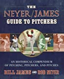 img - for The Neyer/James Guide to Pitchers: An Historical Compendium of Pitching, Pitchers, and Pitches book / textbook / text book