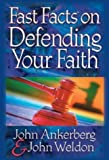 Fast Facts® on Defending Your Faith (0736910565) by Ankerberg, John