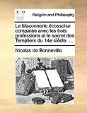 echange, troc Nicolas De Bonneville - La Maonnerie Cossoise Compare Avec Les Trois Professions Et Le Secret Des Templiers Du 14e Sicle. ...