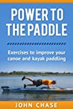 img - for Power to the Paddle: Exercises to Improve your Canoe and Kayak Paddling book / textbook / text book