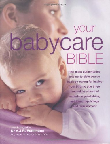 Your Babycare Bible, The most authoritative and up-to-date source book on caring for babies from birth to age three