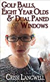 Golf Balls, Eight Year Olds & Dual Paned Windows (Wine Country Mom Book 1)