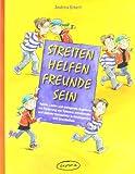 Streiten - Helfen - Freunde sein: Spiele, Lieder und anregende Angebote zur Förderung von Toleranz, emotionaler und sozialer Kompetenz in Kindergarten ... (Praxisbücher für den pädagogischen Alltag)