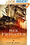 Six Frigates: The Epic History of the...