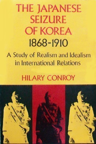 Japanese Seizure of Korea, 1868-1910: A Study of Realism and Idealism in International Relations