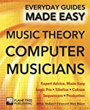 Rusty Cutchin Music Theory for Computer Musicians: Expert Advice, Made Easy (Everyday Guides Made Easy)
