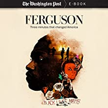 Ferguson: Three Minutes that Changed America (       UNABRIDGED) by Wesley Lowery,  The Washington Post Narrated by Paul Boehmer