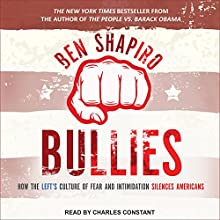 Bullies: How the Left's Culture of Fear and Intimidation Silences Americans Audiobook by Ben Shapiro Narrated by Charles Constant
