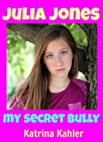 JULIA JONES My Secret Bully and My Secret Dream - 2 Books Combined - For Girls 9 to 12: Bonus Second Book...My Secret Dream - Will Julia deal with her Bully and will her Secret Dream come true?