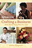 Country Living Crafting a Business: Make Money Doing What You Love