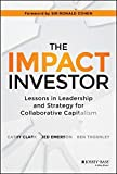 img - for The Impact Investor: Lessons in Leadership and Strategy for Collaborative Capitalism by Clark, Cathy, Emerson, Jed, Thornley, Ben (2014) Hardcover book / textbook / text book