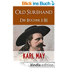 KARL MAY Old Surehand I-III GESAMTAUSGABE | OLD SUREHAND VON KARL MAY [ILLUSTRIERTE] (Karl May Gesamtausgabe 2)