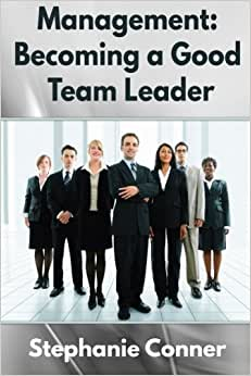Management: Becoming A Great Team Leader