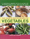 The Cook's Encyclopedia of Vegetables: A Visual Guide To Vegetables And How To Use Them, With 100 Delicious Recipes For Soups, Salads And Main Courses