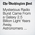 Mysterious Radio Burst Came From a Galaxy 2.5 Billion Light Years Away, Astronomers Discover | Sarah Kaplan