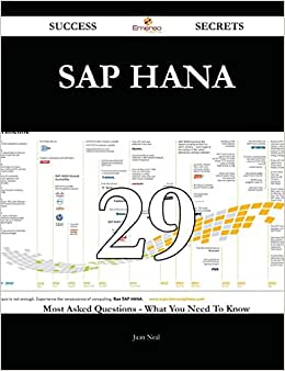 SAP HANA 29 Success Secrets: 29 Most Asked Questions On SAP HANA - What You Need To Know
