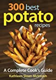 300 Best Potato Recipes: A Complete Cooks Guide