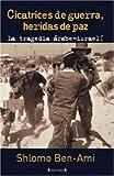 img - for Cicatrices de guerra, heridas de paz: La tragedia arabe-israeli by Shlomo Ben-Ami (2006-11-01) book / textbook / text book