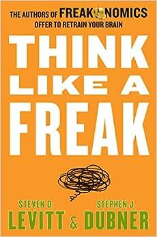 Think Like a Freak by Stephen Dubner, Steven Levitt