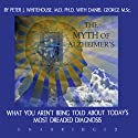 The Myth of Alzheimer's (       UNABRIDGED) by Peter J. Whitehouse, Daniel George Narrated by Raymond Todd