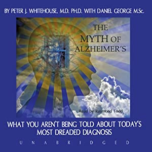 The Myth of Alzheimer's | [Peter J. Whitehouse, Daniel George]