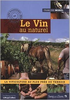 le vin au naturel la viticulture au plus pres du terroir 9782869851900 books. Black Bedroom Furniture Sets. Home Design Ideas