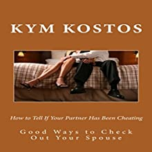 How to Tell If Your Partner Has Been Cheating: Good Ways to Check out Your Spouse (       UNABRIDGED) by Kym Kostos Narrated by Corliss Lundy