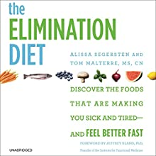 The Elimination Diet: Discover the Foods That Are Making You Sick and Tired - and Feel Better Fast (       UNABRIDGED) by Tom Malterre, Alissa Segersten Narrated by Tom Malterre, Jeffrey Bland - foreword