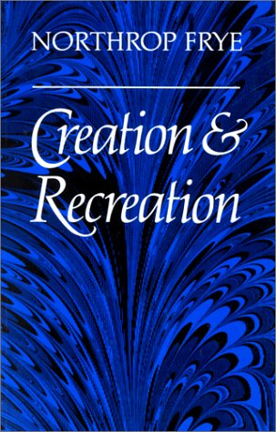 Creation and Recreation (Canadian University Paperbooks), NORTHROP FRYE