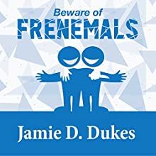 Beware of Frenemals (       UNABRIDGED) by Jamie D. Dukes Narrated by Jon Jeffries