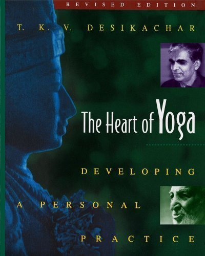 The Heart of Yoga: Developing a Personal Practice Revised Edition by Desikachar, T. K. V. published by Inner Traditions (1999) Paperback